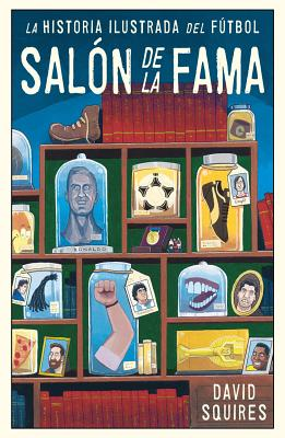 La Historia ilustrada del fútbol / The Illustrated History of Football. Hall of Fame: Salon De La Fama