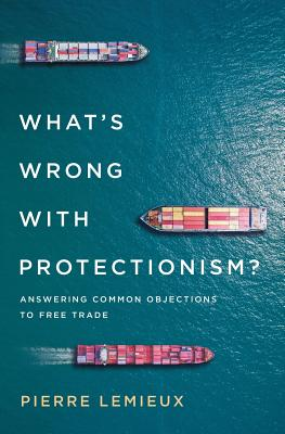 What's Wrong With Protectionism: Answering Common Objections to Free Trade
