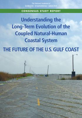 Understanding the Long-Term Evolution of the Coupled Natural-Human Coastal System: The Future of the U.S. Gulf Coast