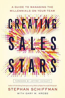 Creating Sales Stars: A Guide to Managing the Millennials on Your Team