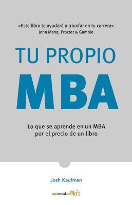 Tu propio MBA / The Personal MBA: Lo que se aprende en un MBA por el precio de un libro