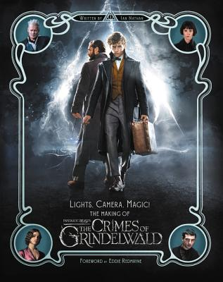 Lights, Camera, Magic!: The Making of Fantastic Beasts: The Crimes of Grindelwald
