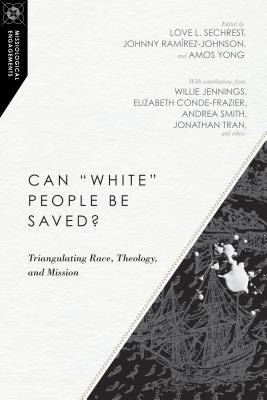 Can White People Be Saved?: Triangulating Race, Theology, and Mission