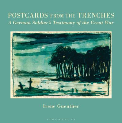 Postcards from the Trenches: A German Soldier's Testimony of the Great War