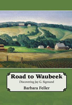 Road to Waubeek: Discovering Jay G. Sigmund