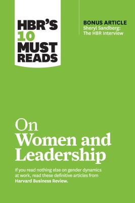 HBR's 10 Must Reads on Women and Leadership: With Bonus Article Sheryl Sandberg: the HBR Interview