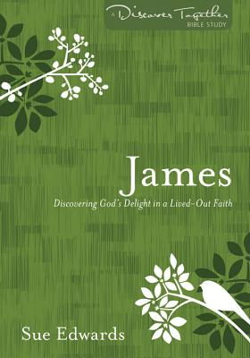 James: Discovering God's Delight in a Life-Out Faith