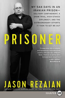 Prisoner: My 544 Days in an Iranian Prison--Solitary Confinement, a Sham Trial, High-Stakes Diplomacy, and the Extraordinary Eff