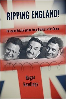 Ripping England!: Postwar British Satire from Ealing to the Goons