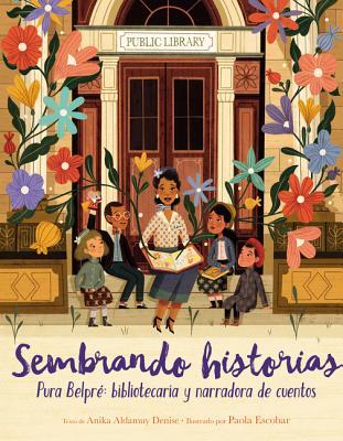 Sembrando historias / Planting Stories: Pura Belpre: bibliotecaria y narradora de cuentos / The Life of Librarian and Storytelle