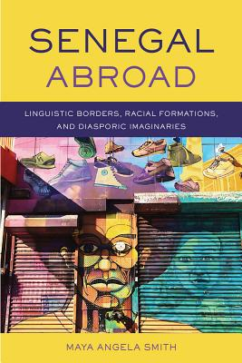 Senegal Abroad: Linguistic Borders, Racial Formations, andDiasporic Imaginaries