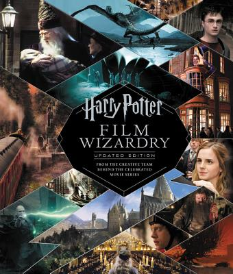 Harry Potter Film Wizardry: From the Creative Team Behind the Celebrated Movie Series: Includes Removable Facsimile Reproduction