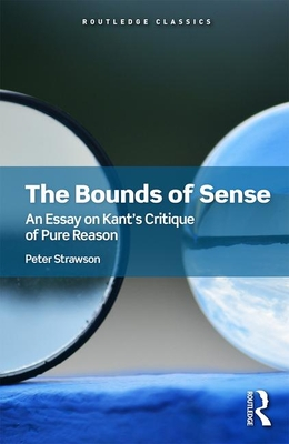 The Bounds of Sense: An Essay on Kant's Critique of Pure Reason