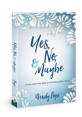 Yes, No, & Maybe: Living With the God of Immeasurably More