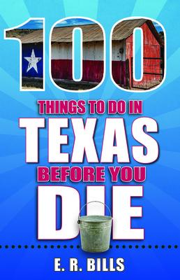 100 Things to Do in Texas Before You Die