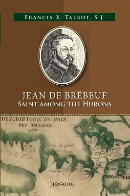 Jean De Brébeuf: Saint Among the Hurons