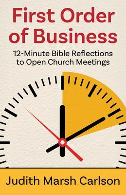 First Order of Business: 12 Minute Bible Reflections to Open Church Meetings