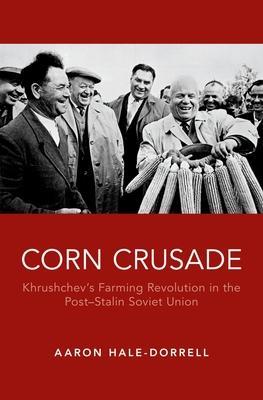 Corn Crusade: Khrushchev's Farming Revolution in the Post-Stalin Soviet Union