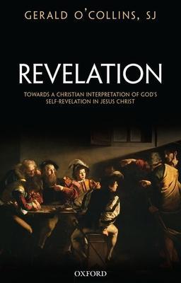 Revelation: Towards a Christian Interpretation of God's Self-Revelation in Jesus Christ