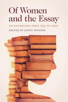 Of Women and the Essay: An Anthology from 1655 to 2000