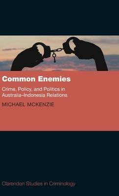 Common Enemies: Crime, Policy, and Politics in Australia-Indonesia Relations