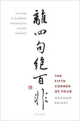 The Fifth Corner of Four: An Essay on Buddhist Metaphysics and the Catuskoti