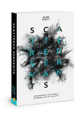 Scattered Servants: Unleashing the Church to Bring Life to the City