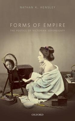 Forms of Empire: The Poetics of Victorian Sovereignty