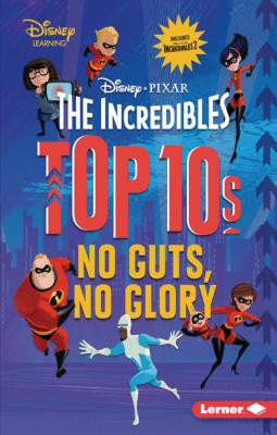 The Incredibles Top 10s: No Guts, No Glory