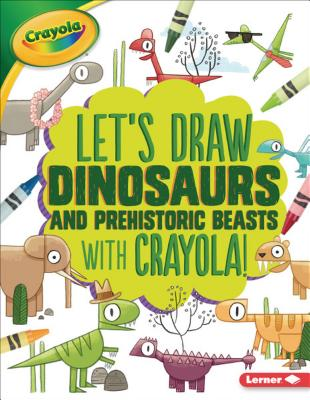 Let's Draw Dinosaurs and Prehistoric Beasts With Crayola!