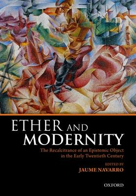 Ether and Modernity: The Recalcitrance of an Epistemic Object in the Early Twentieth Century