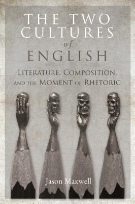The Two Cultures of English: Literature, Composition, and the Moment of Rhetoric