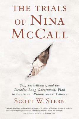 The Trials of Nina McCall: Sex, Surveillance, and the Decades-Long Government Plan to Imprison Promiscuous Women