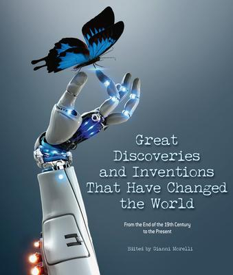 The Great Discoveries and Inventions That Changed the World: From the End of the 19th Century to the Present