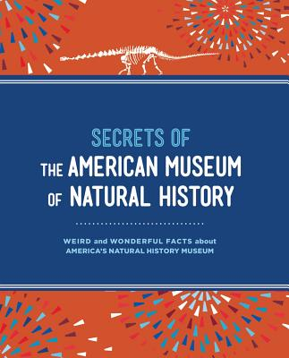 Secrets of the American Museum of Natural History: Weird and Wonderful Facts About America's Natural History Museum