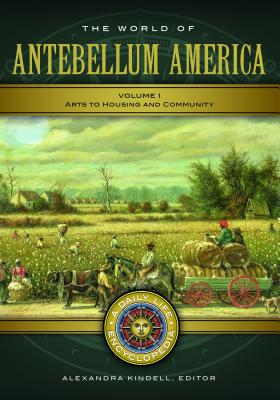 The World of Antebellum America: A Daily Life Encyclopedia