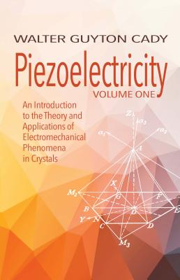 Piezoelectricity: An Introduction to the Theory and Applications of Electromechanical Phenomena in Crystals
