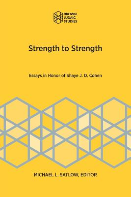 Strength to Strength: Essays in Appreciation of Shaye J. D. Cohen