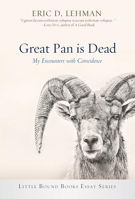 Great Pan Is Dead: My Encounters With Coincidence