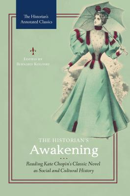 The Historian's Awakening: Reading Kate Chopin's Classic Novel As Social and Cultural History