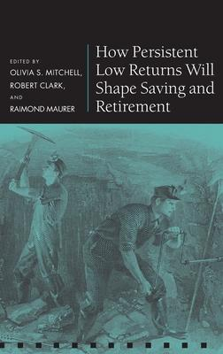 How Persistent Low Returns Will Shape Saving and Retirement