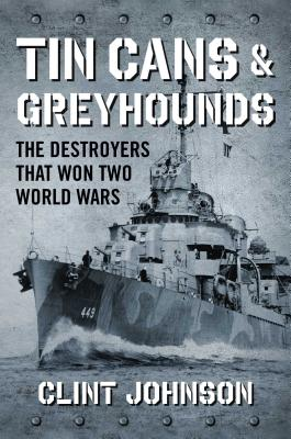 Tin Cans & Greyhounds: The Destroyers That Won Two World Wars