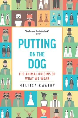 Putting on the Dog: The Animal Origins of What We Wear