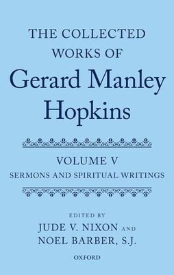 The Collected Works of Gerard Manley Hopkins: Sermons and Spiritual Writings