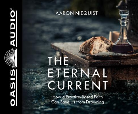 The Eternal Current: How a Practice-based Faith Can Save Us from Drowning: Library Edition
