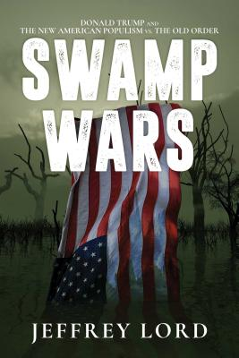 Swamp Wars: Donald Trump and the New American Populism vs. the Old Order