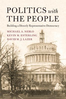 Politics With the People: Building a Directly Representative Democracy