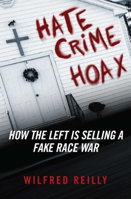 Hate Crime Hoax: The Left's Campaign to Sell a Fake Race War