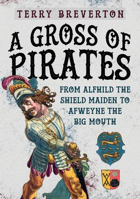 A Gross of Pirates: From Alfhild the Shield Maiden to Afweyne the Big Mouth