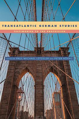 Transatlantic German Studies: Testimonies to the Profession